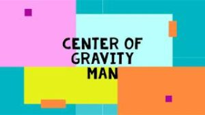 thumbnail picture for Center of Gravity Man video
